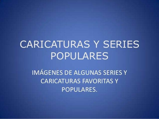 IMÁGENES DE ALGUNAS SERIES Y CARICATURAS FAVORITAS Y POPULARES. CARICATURAS Y SERIES POPULARES