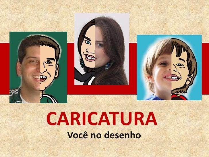 CARICATURA<br />Você no desenho<br />