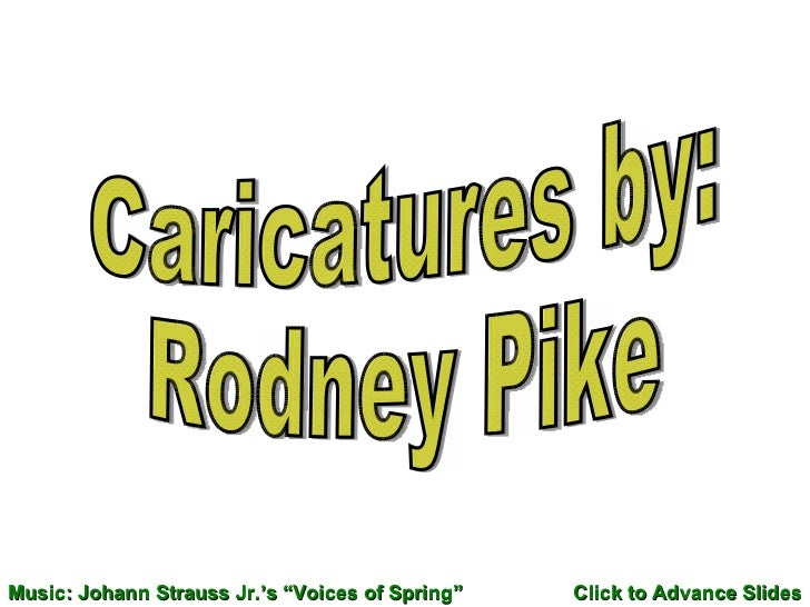 """Caricatures by: Rodney Pike Music: Johann Strauss Jr.'s """"Voices of Spring"""" Click to Advance Slides"""