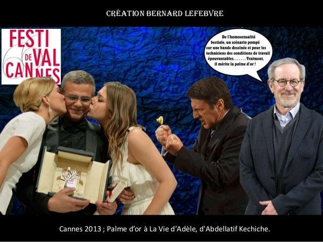 Cannes 2013 ; Palme d'or à La Vie d'Adèle, d'Abdellatif Kechiche. Création Bernard Lefebvre