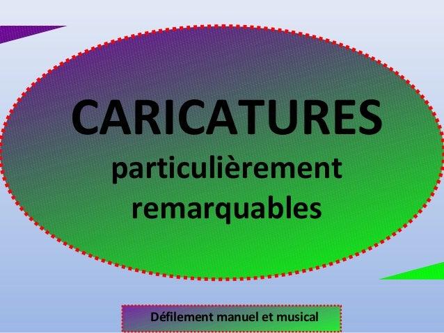 CARICATURES  particulièrement  remarquables  Défilement manuel et musical