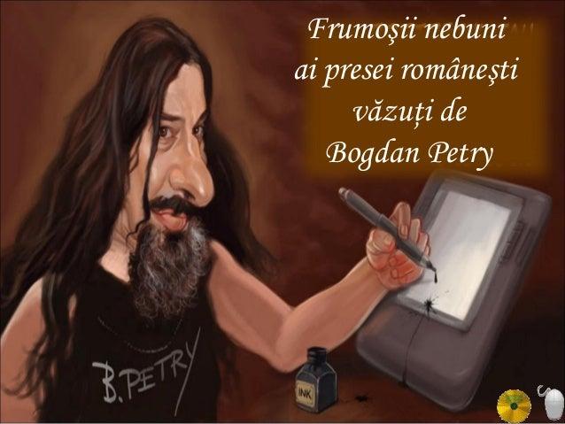 Frumoşii nebuni ai presei româneşti văzuţi de Bogdan Petry