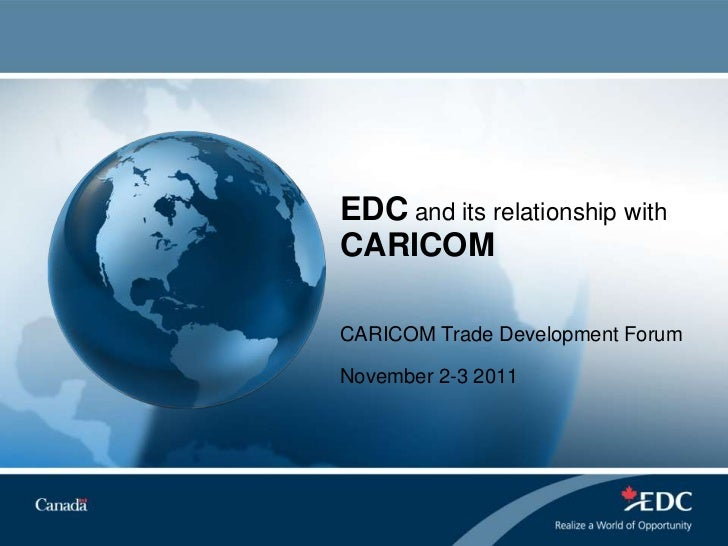 EDC and its relationship withCARICOMCARICOM Trade Development ForumNovember 2-3 2011