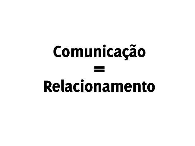 Comunicação Relacionamento =