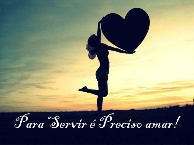 Para Servir é Preciso amar!