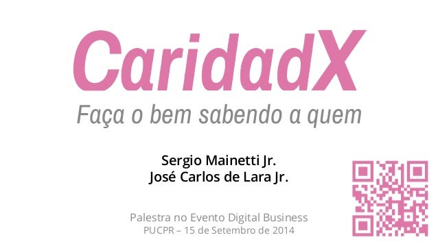 Palestra no Evento Digital BusinessPUCPR –15 de Setembro de 2014  Faça o bem sabendo a quem  Sergio MainettiJr. José Carlo...