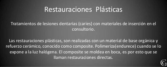 Restauraciones Plásticas  Tratamientos de lesiones dentarias (caries) con materiales de inserción en el                   ...