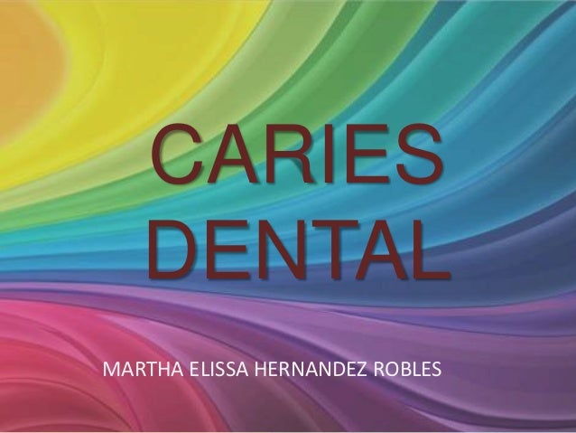 CARIES   DENTALMARTHA ELISSA HERNANDEZ ROBLES