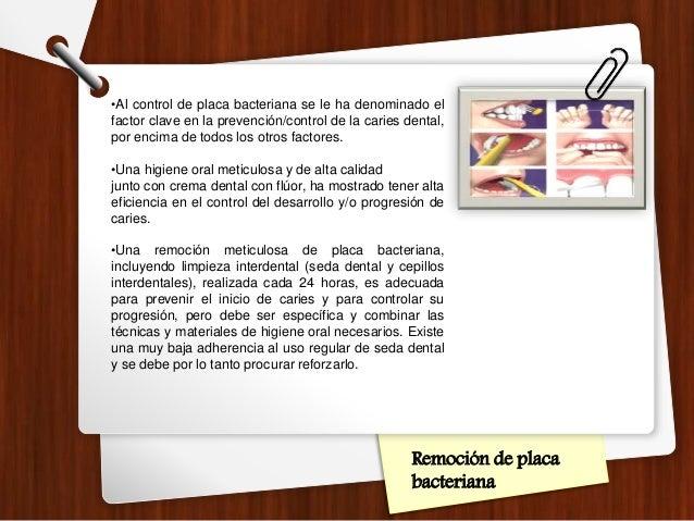 Remoción de placa bacteriana •Al control de placa bacteriana se le ha denominado el factor clave en la prevención/control ...