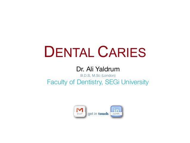DENTAL CARIES          Dr. Ali Yaldrum            B.D.S, M.Sc (London)Faculty of Dentistry, SEGi University               ...