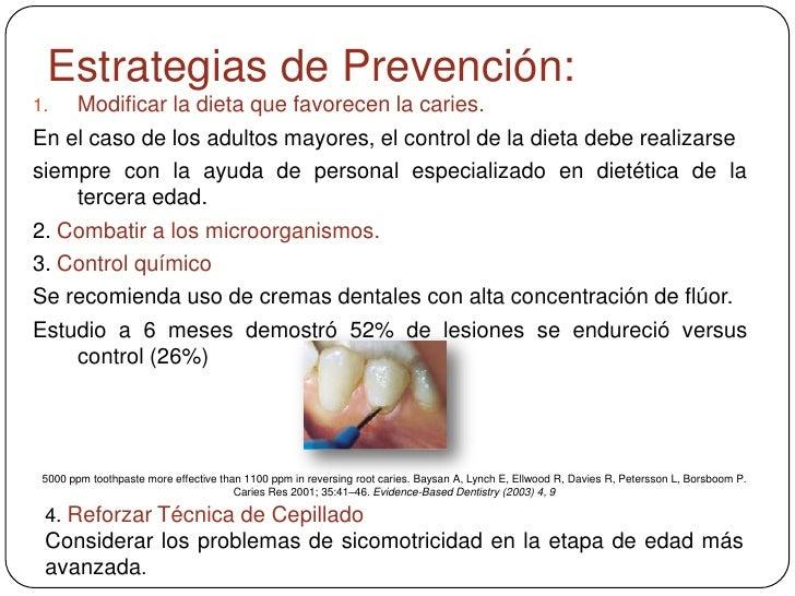 Estrategias de Prevención:1.  Modificar la dieta que favorecen la caries.En el caso de los adultos mayores, el control de ...