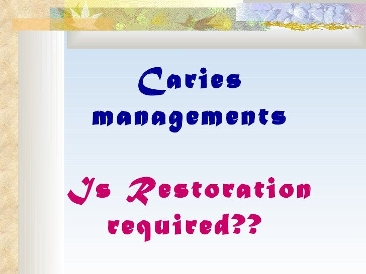 Caries managements Is Restoration required??