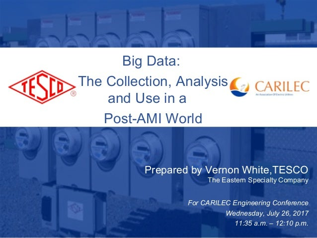 Slide 110/02/2012 Slide 1 Big Data: The Collection, Analysis and Use in a Post-AMI World Prepared by Vernon White,TESCO Th...