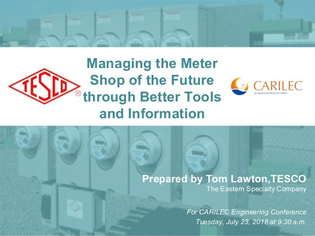 1 Managing the Meter Shop of the Future through Better Tools and Information Prepared by Tom Lawton,TESCO The Eastern Spec...