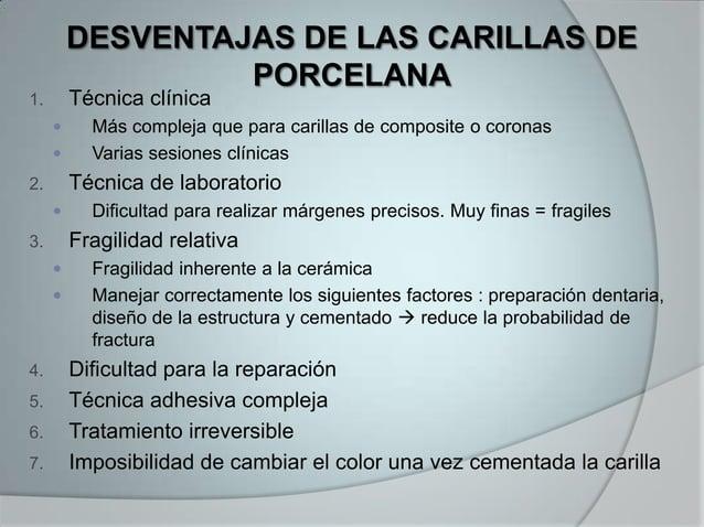 1. Técnica clínica Más compleja que para carillas de composite o coronas Varias sesiones clínicas2. Técnica de laborator...