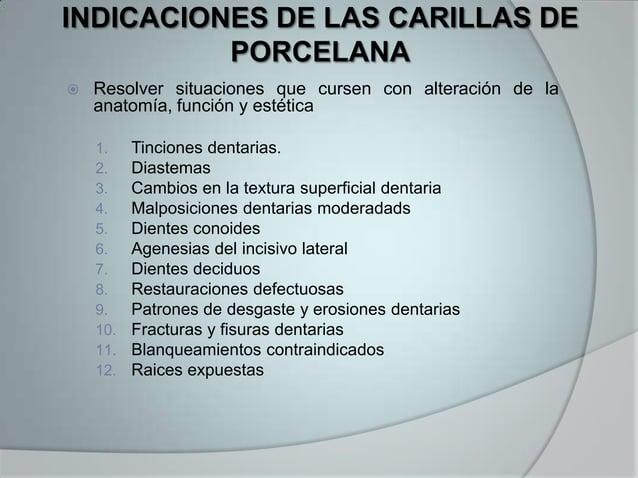 INDICACIONES DE LAS CARILLAS DEPORCELANA Resolver situaciones que cursen con alteración de laanatomía, función y estética...