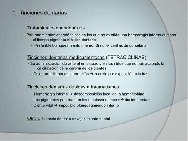 1. Tinciones dentarias• Tratamientos endodóncicos- Por tratamientos endodóncicos en los que ha existido una hemorragia int...