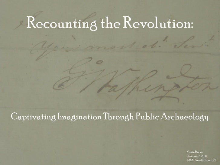 Recounting the Revolution:     Captivating Imagination Through Public Archaeology                                         ...