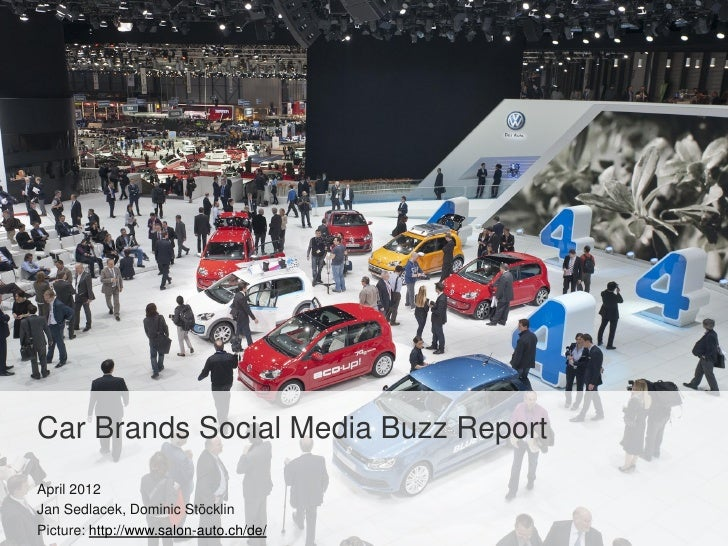 Car Brands Social Media Buzz ReportApril 2012Jan Sedlacek, Dominic StöcklinPicture: http://www.salon-auto.ch/de/