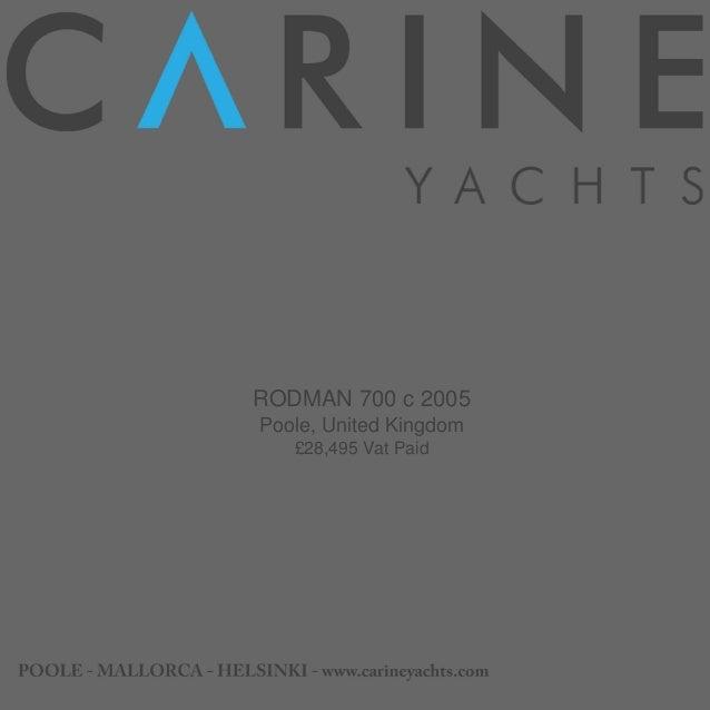 RODMAN 700 c 2005 Poole, United Kingdom £28,495 Vat Paid