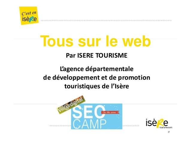 Tous sur le web Par ISERE TOURISME L'agence départementale de développement et de promotion touristiques de l'Isère 27