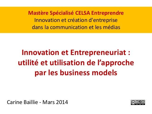 Innovation et Entrepreneuriat : utilité et utilisation de l'approche par les business models Carine Baillie - Mars 2014 Ma...