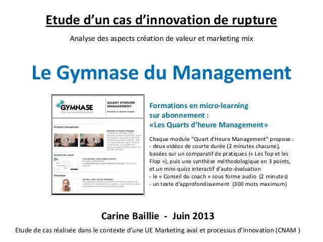 Carine Baillie - Juin 2013 Etude de cas réalisée dans le contexte d'une UE Marketing aval et processus d'innovation (CNAM ...