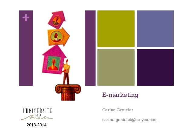 +  E-marketing Carine Gentelet carine.gentelet@tic-you.com 2013-2014