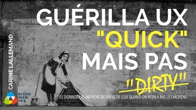 """GUÉRILLA UX """"QUICK"""" MAIS PAS SE DONNER LES MOYENS DE FAIRE DE L'UX QUAND ON N'EN A PAS LES MOYENS CARINELALLEMAND  """"DIR..."""