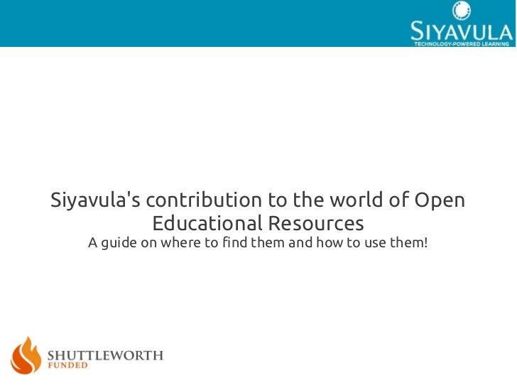 Siyavulas contribution to the world of Open            Educational Resources    A guide on where to find them and how to u...