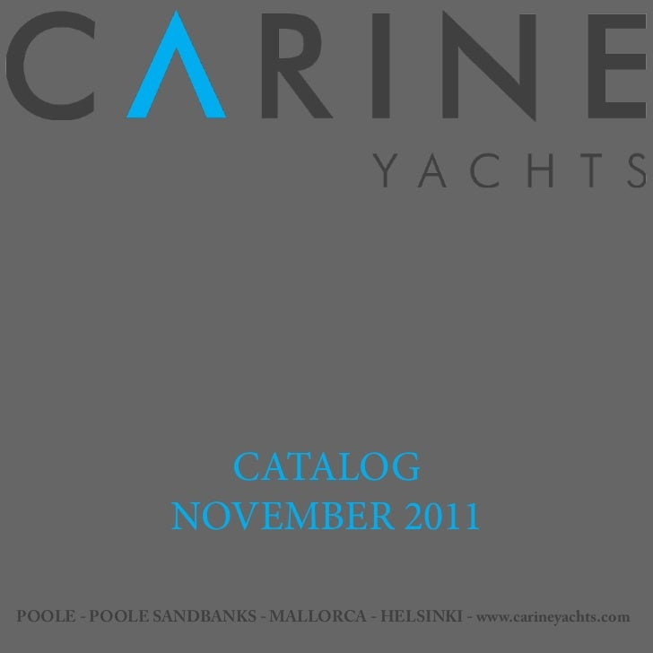 CATALOG                 NOVEMBER 2011POOLE - POOLE SANDBANKS - MALLORCA - HELSINKI - www.carineyachts.com