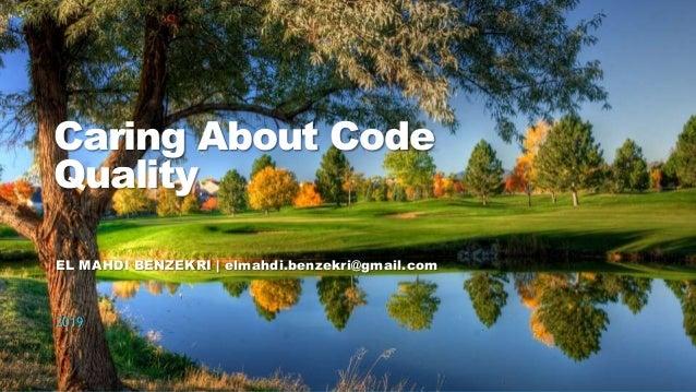 1Caring About Code Quality Caring About Code Quality EL MAHDI BENZEKRI | elmahdi.benzekri@gmail.com 2019