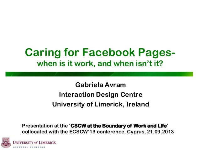 """Caring for Facebook Pages- when is it work, and when isn""""t it? Gabriela Avram Interaction Design Centre University of Lime..."""