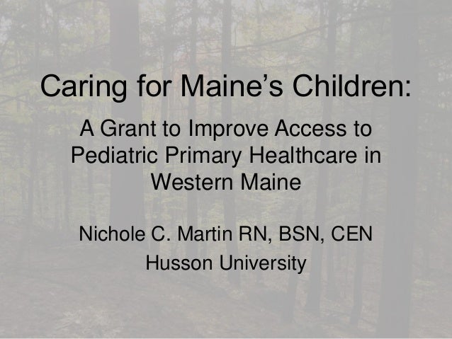 Caring for Maine's Children: A Grant to Improve Access to Pediatric Primary Healthcare in Western Maine Nichole C. Martin ...