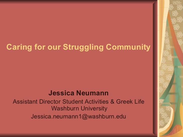 Caring for our Struggling Community Jessica Neumann Assistant Director Student Activities & Greek Life  Washburn Universit...