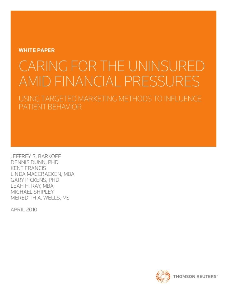 wHite PaPer  CARING FOR THE UNINSURED  AMID FINANCIAL PRESSURES  USING TARGETED MARKETING METHODS TO INFLUENCE  PATIENT BE...