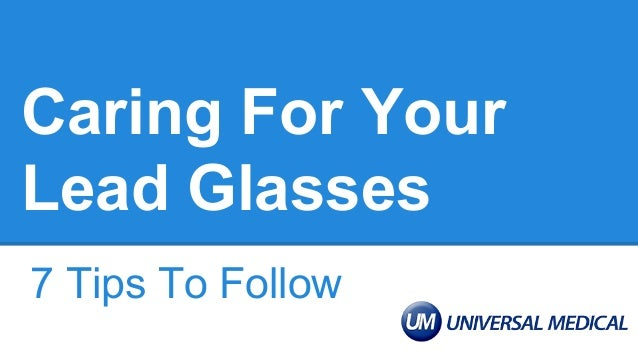 Caring For Your Lead Glasses 7 Tips To Follow