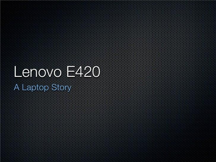 Lenovo E420A Laptop Story