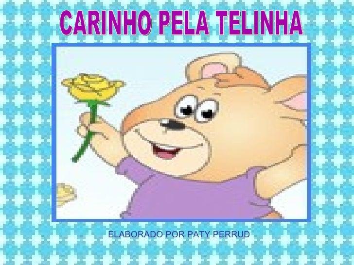 CARINHO PELA TELINHA ELABORADO POR PATY PERRUD