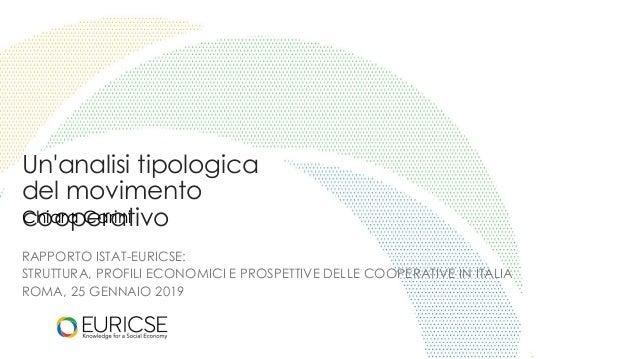 Un'analisi tipologica del movimento cooperativoChiara Carini RAPPORTO ISTAT-EURICSE: STRUTTURA, PROFILI ECONOMICI E PROSPE...