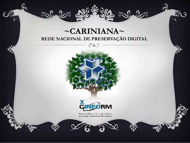 ~CARINIANA~~CARINIANA~ REDE NACIONAL DE PRESERVAÇÃO DIGITAL