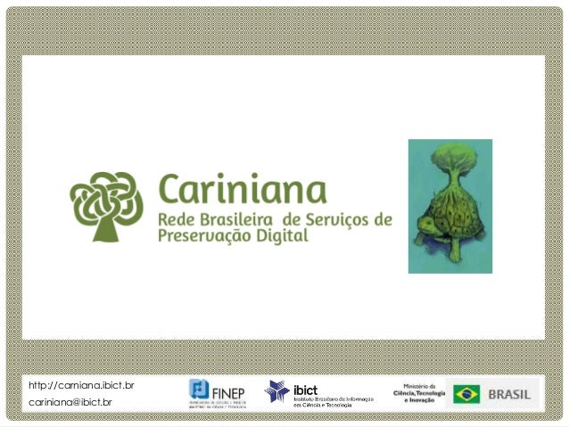 R E U N I Ã O T É C N I C A Cariniana cariniana@ibict.br http://carniana.ibict.br