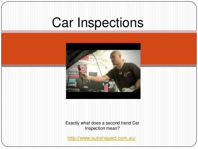 Car Inspections  Exactly what does a second hand Car           Inspection mean?  http://www.autoinspect.com.au/