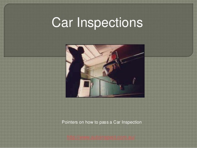 Car Inspections Pointers on how to pass a Car Inspection   http://www.autoinspect.com.au/