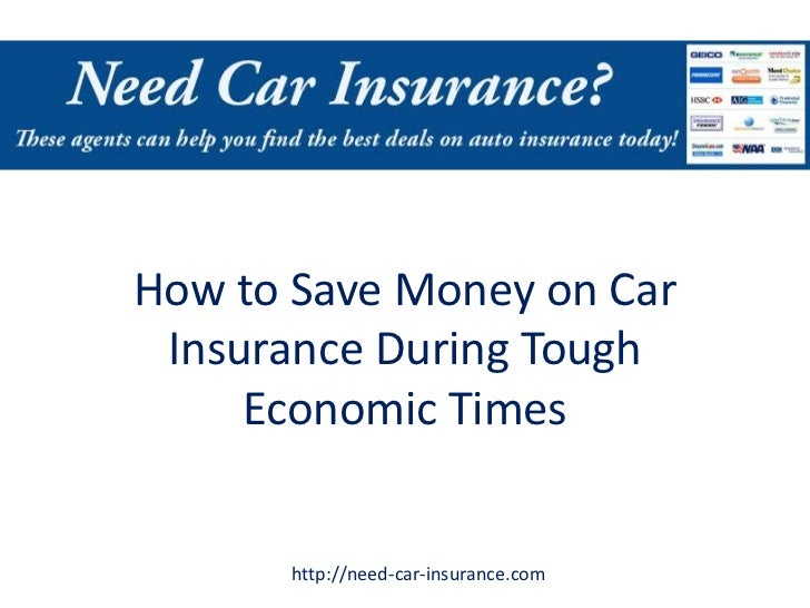 How to Save Money on Car Insurance During Tough     Economic Times      http://need-car-insurance.com
