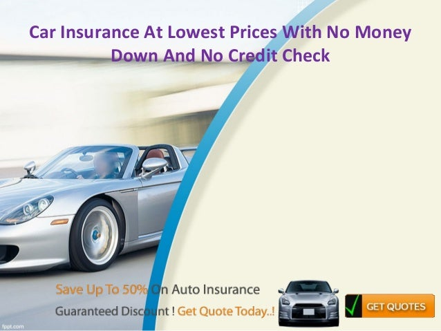 car insurance at lowest prices with no money down and no credit check. Black Bedroom Furniture Sets. Home Design Ideas