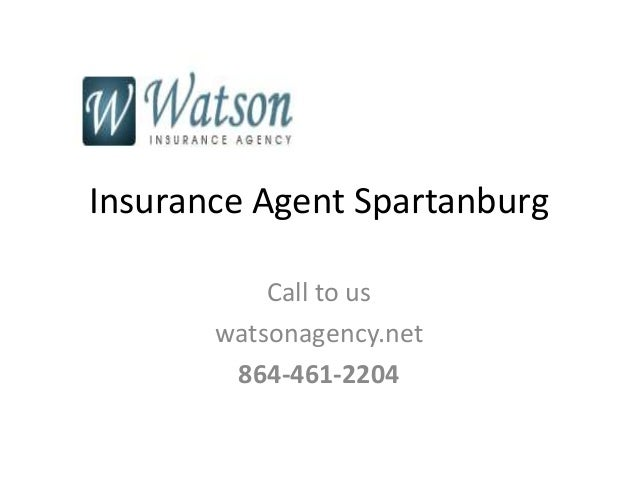 Insurance Agent Spartanburg Call to us watsonagency.net 864-461-2204