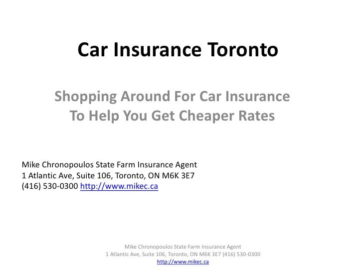 Car Insurance Toronto<br />Shopping Around For Car Insurance To Help You Get Cheaper Rates<br />Mike Chronopoulos State Fa...