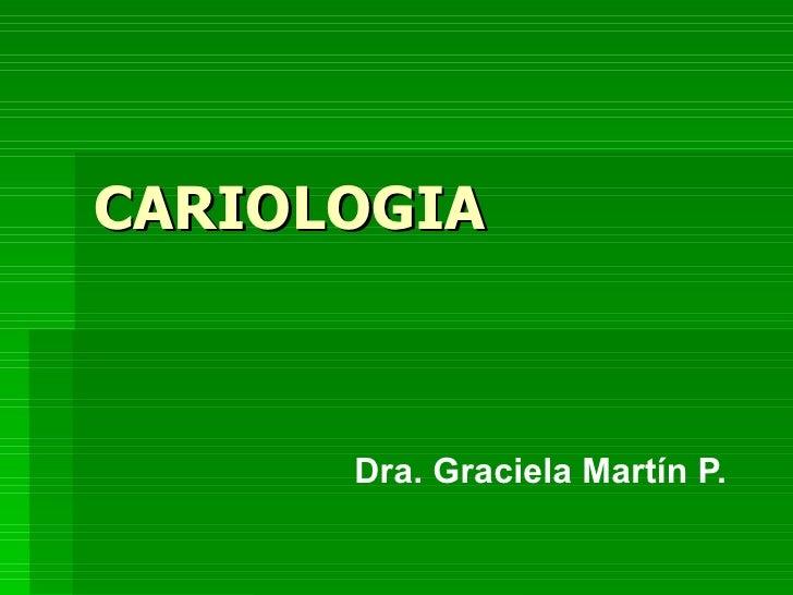 CARIOLOGIA Dra. Graciela Martín P.