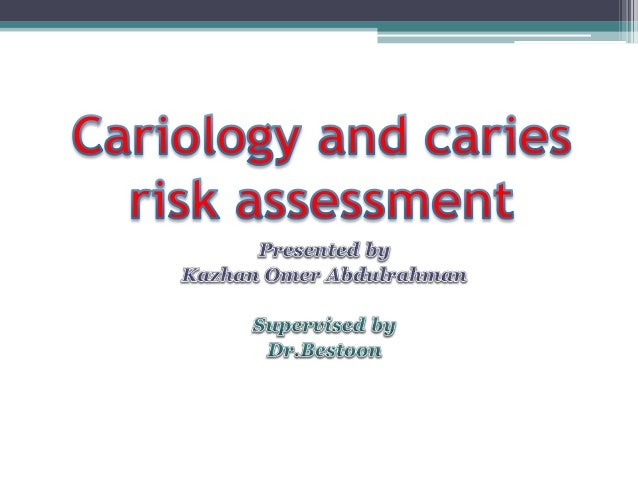Cariology and caries risk assessment. by Dr.Kazhan O. abdulrahman.